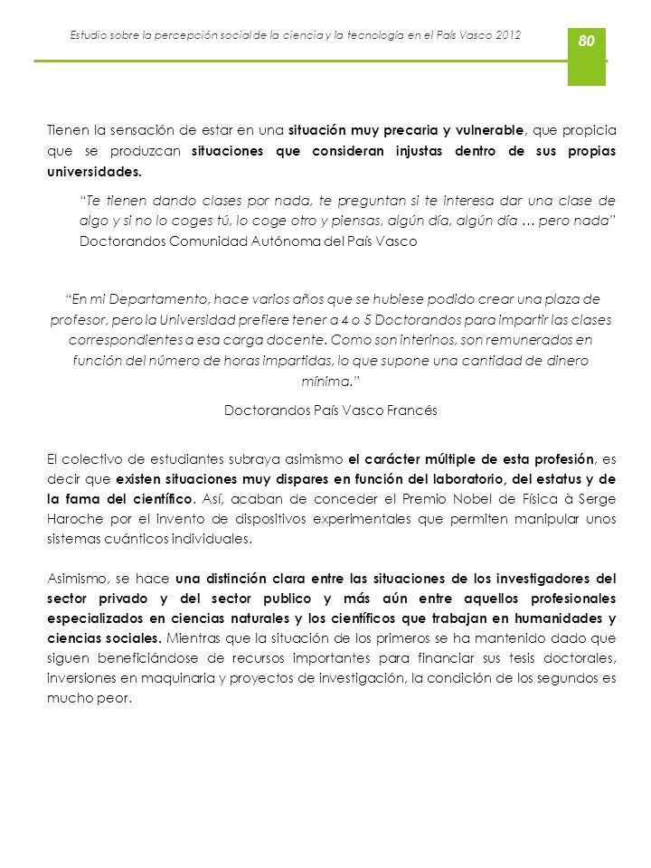 Estudio sobre la percepción social de la ciencia y la tecnología en el País Vasco 2012 80 Tienen la sensación de estar en una situación muy precaria y