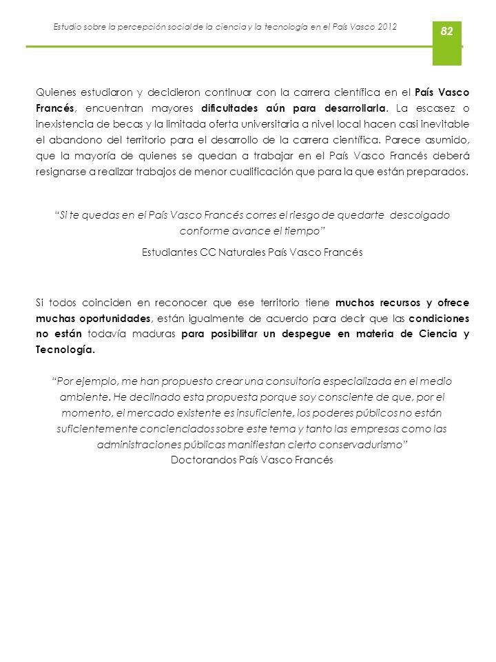 Estudio sobre la percepción social de la ciencia y la tecnología en el País Vasco 2012 82 Quienes estudiaron y decidieron continuar con la carrera cie