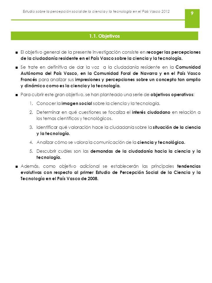 Estudio sobre la percepción social de la ciencia y la tecnología en el País Vasco 2012 9 1.1. Objetivos El objetivo general de la presente investigaci
