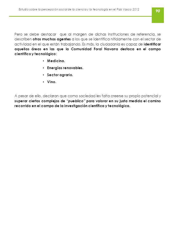 Estudio sobre la percepción social de la ciencia y la tecnología en el País Vasco 2012 90 Pero se debe destacar que al margen de dichas instituciones