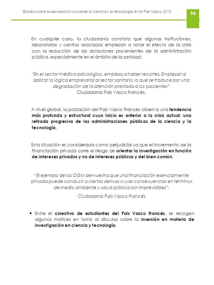 Estudio sobre la percepción social de la ciencia y la tecnología en el País Vasco 2012 94 En cualquier caso, la ciudadanía constata que algunas instit