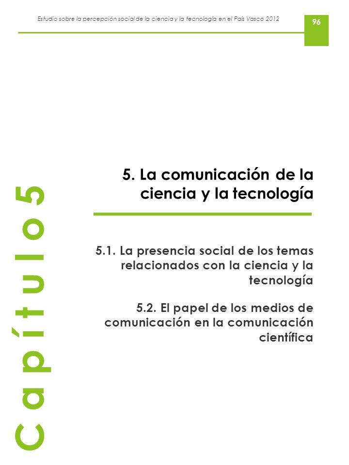 Estudio sobre la percepción social de la ciencia y la tecnología en el País Vasco 2012 5. La comunicación de la ciencia y la tecnología 5.1. La presen