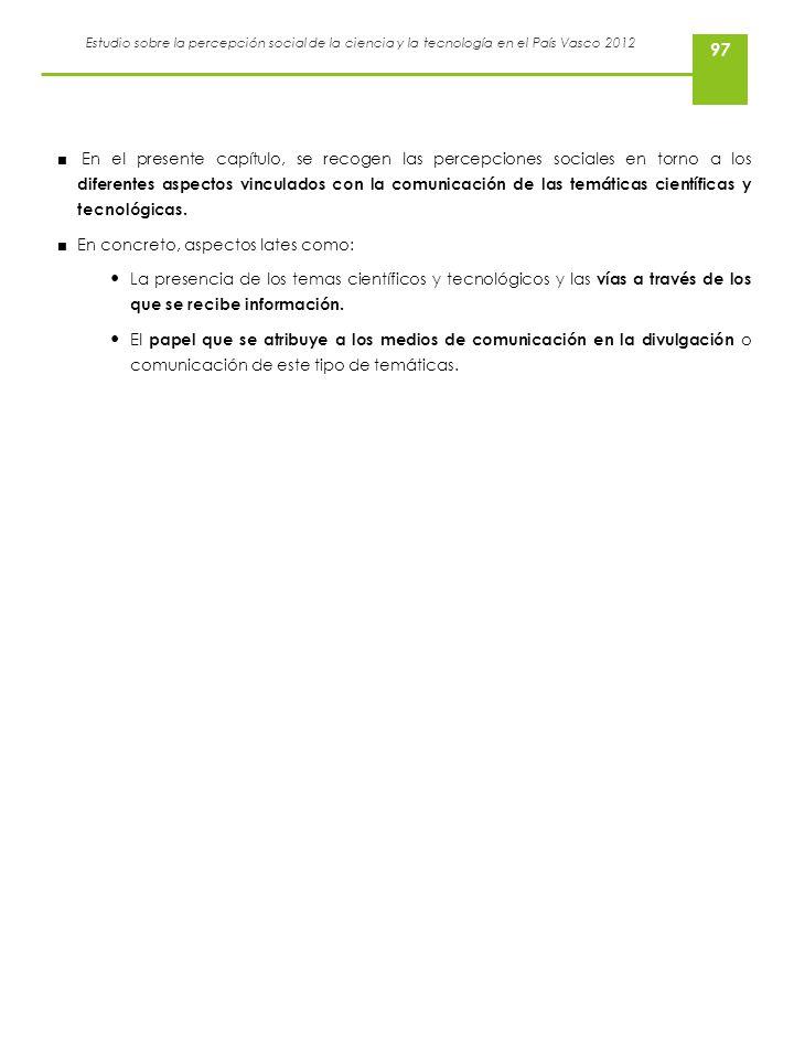 Estudio sobre la percepción social de la ciencia y la tecnología en el País Vasco 2012 97 En el presente capítulo, se recogen las percepciones sociale