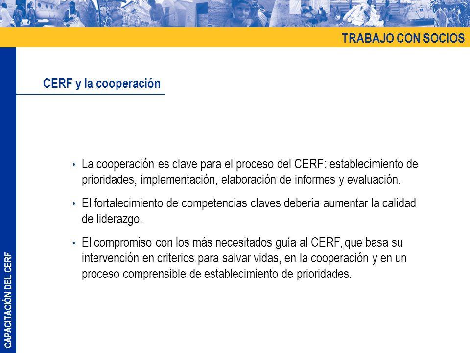 CAPACITACIÓN DEL CERF La cooperación es clave para el proceso del CERF: establecimiento de prioridades, implementación, elaboración de informes y eval