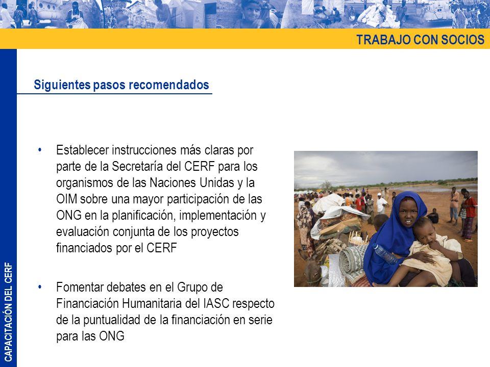 CAPACITACIÓN DEL CERF Establecer instrucciones más claras por parte de la Secretaría del CERF para los organismos de las Naciones Unidas y la OIM sobr