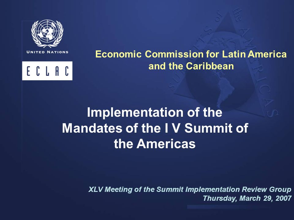 Implementation of the Mandates of the I V Summit of the Americas XLV Meeting of the Summit Implementation Review Group Thursday, March 29, 2007 Econom