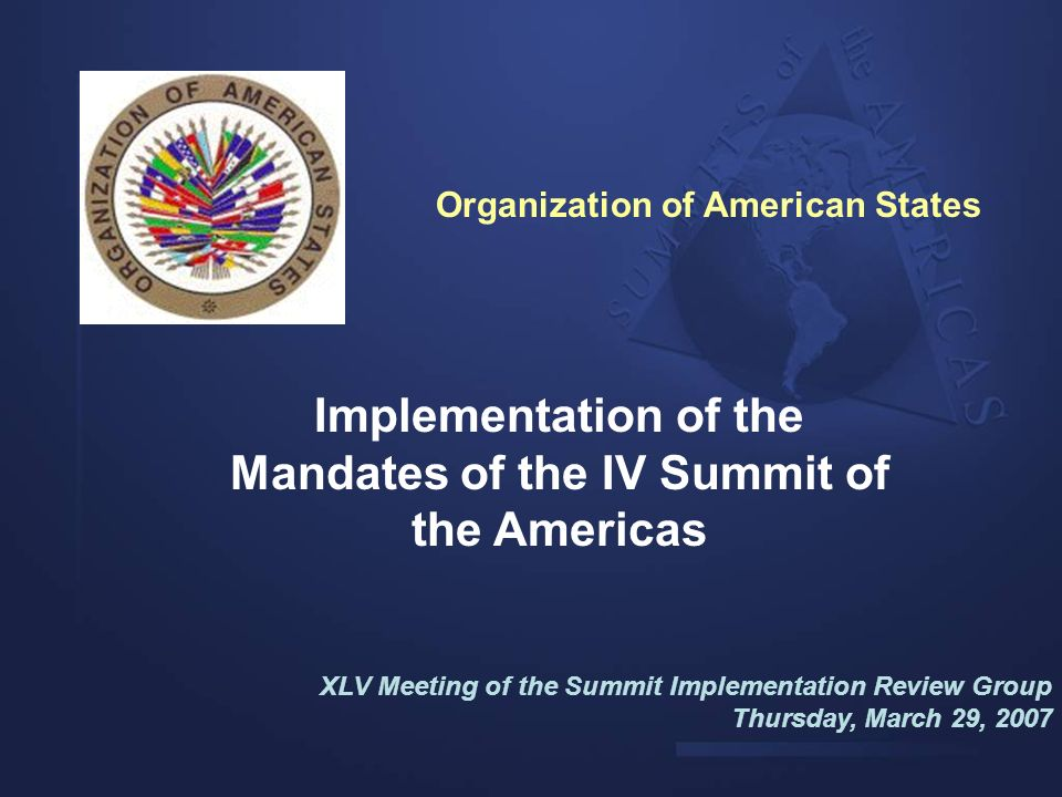 Implementation of the Mandates of the I V Summit of the Americas XLV Meeting of the Summit Implementation Review Group Thursday, March 29, 2007 International Organization for Migration