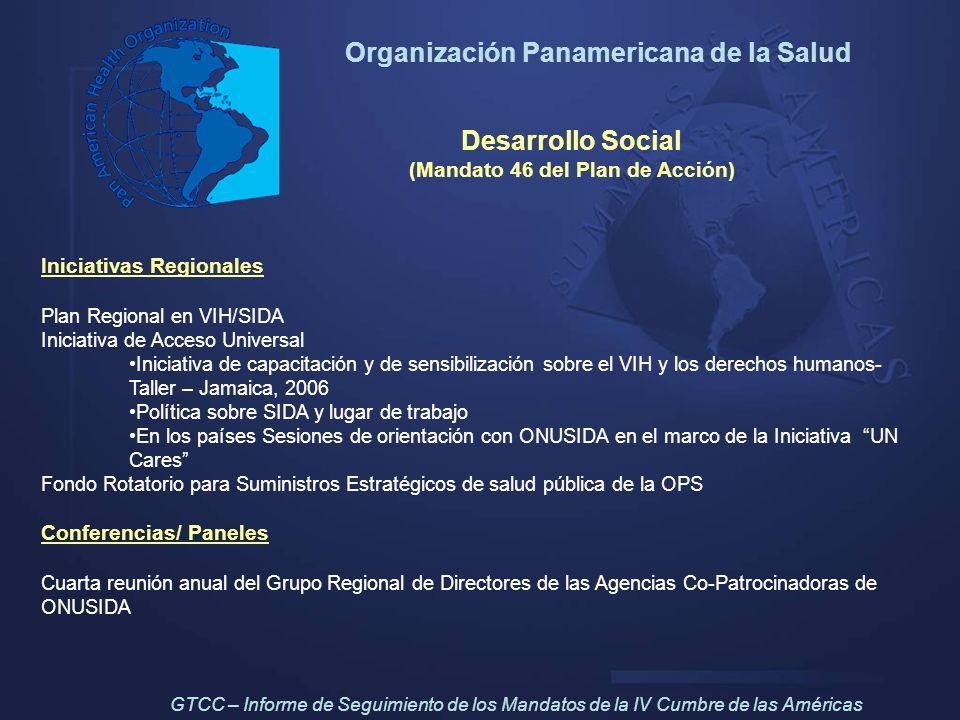 Organización Panamericana de la Salud Desarrollo Social (Mandato 46 del Plan de Acción) Iniciativas Regionales Plan Regional en VIH/SIDA Iniciativa de