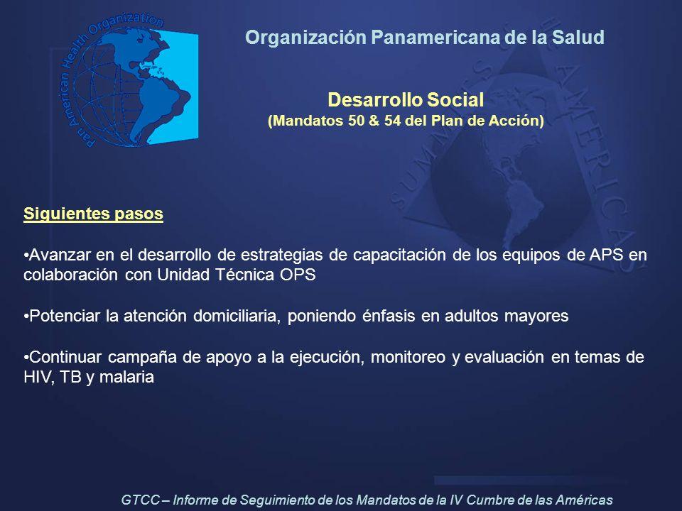 Organización Panamericana de la Salud Desarrollo Social (Mandatos 50 & 54 del Plan de Acción) Siguientes pasos Avanzar en el desarrollo de estrategias