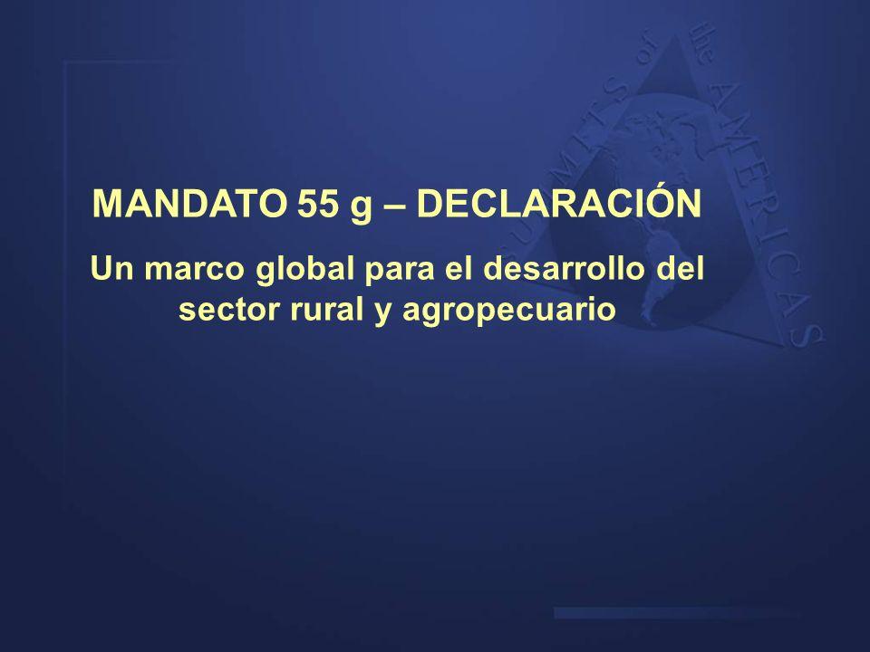MANDATO 55 g – DECLARACIÓN Un marco global para el desarrollo del sector rural y agropecuario