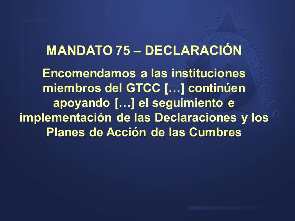MANDATO 75 – DECLARACIÓN Encomendamos a las instituciones miembros del GTCC […] continúen apoyando […] el seguimiento e implementación de las Declarac