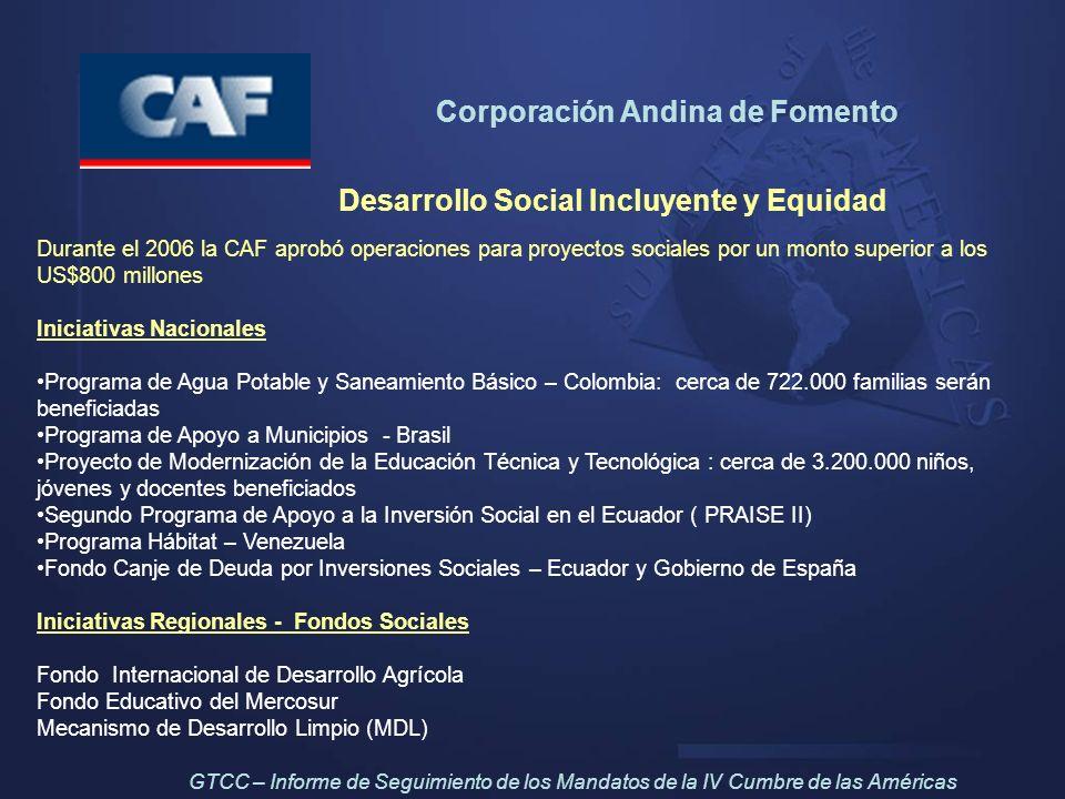 Corporación Andina de Fomento Desarrollo Social Incluyente y Equidad Durante el 2006 la CAF aprobó operaciones para proyectos sociales por un monto su