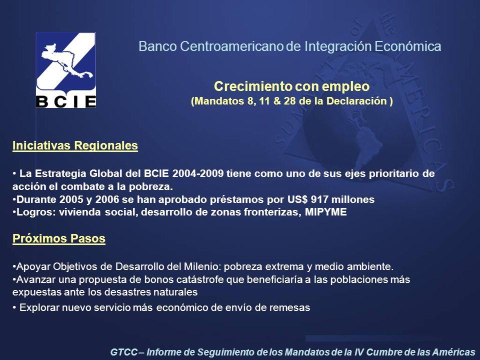 Crecimiento con empleo (Mandatos 8, 11 & 28 de la Declaración ) Iniciativas Regionales La Estrategia Global del BCIE 2004-2009 tiene como uno de sus e