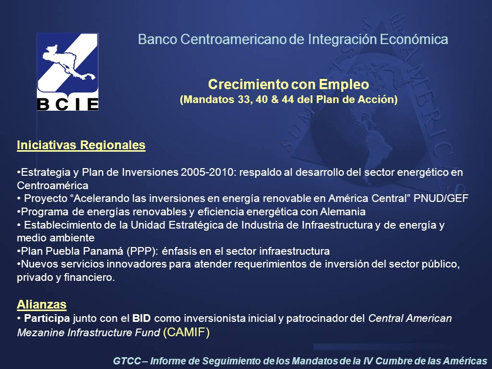 Banco Centroamericano de Integración Económica Crecimiento con Empleo (Mandatos 33, 40 & 44 del Plan de Acción) Iniciativas Regionales Estrategia y Pl