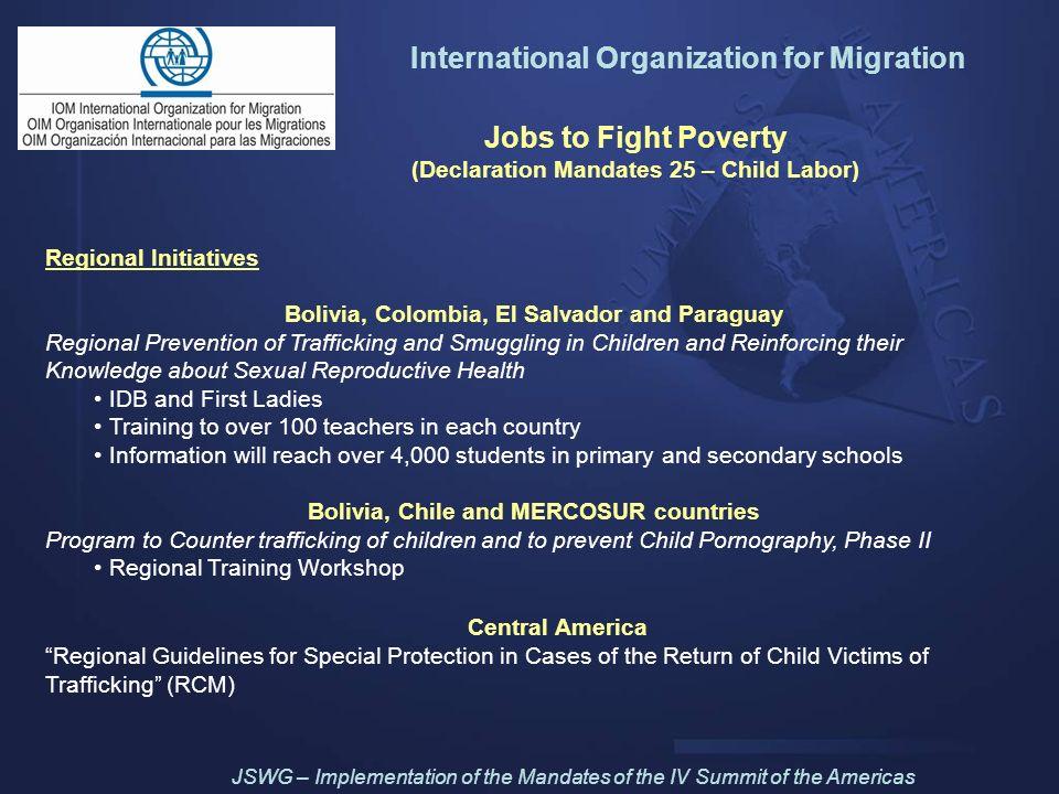 International Organization for Migration Jobs to Fight Poverty (Declaration Mandates 25 – Child Labor) Regional Initiatives Bolivia, Colombia, El Salv