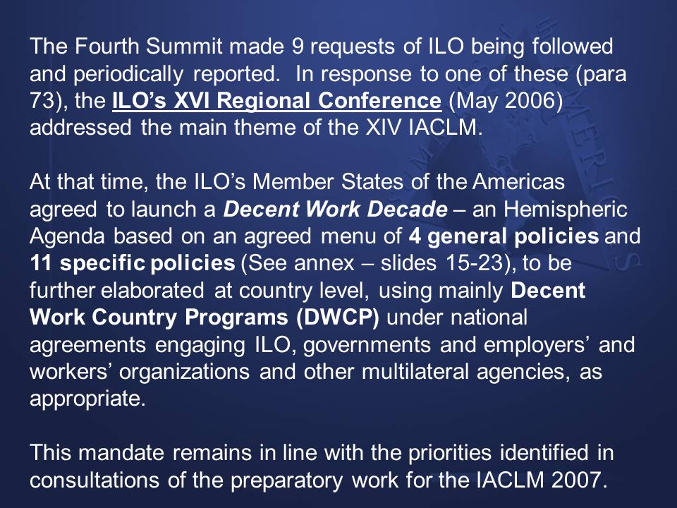 The Fourth Summit made 9 requests of ILO being followed and periodically reported. In response to one of these (para 73), the ILOs XVI Regional Confer