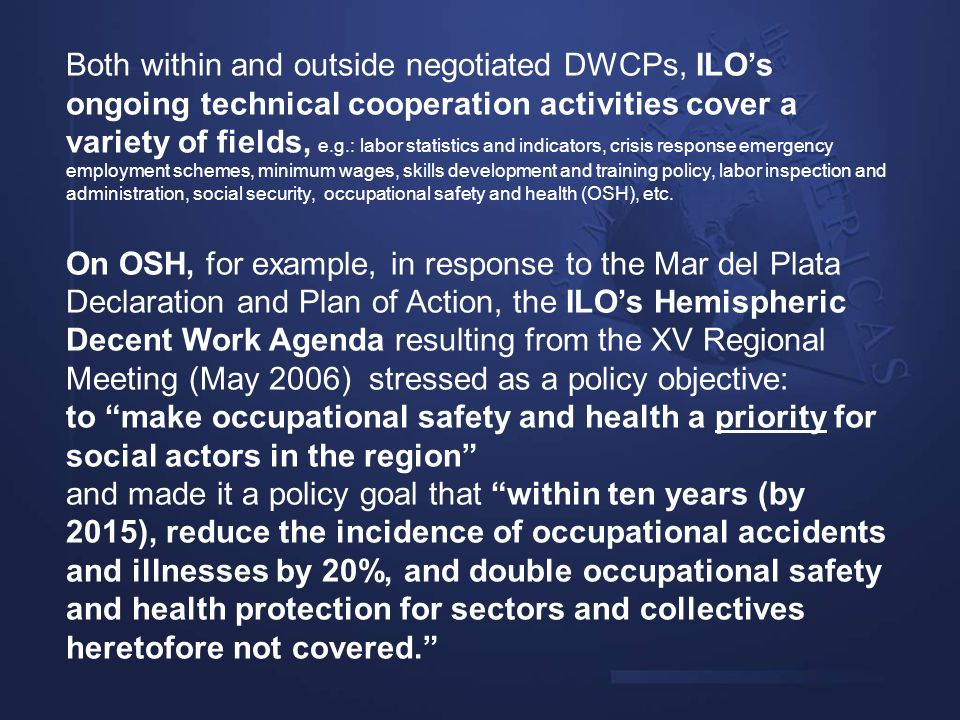 Both within and outside negotiated DWCPs, ILOs ongoing technical cooperation activities cover a variety of fields, e.g.: labor statistics and indicato