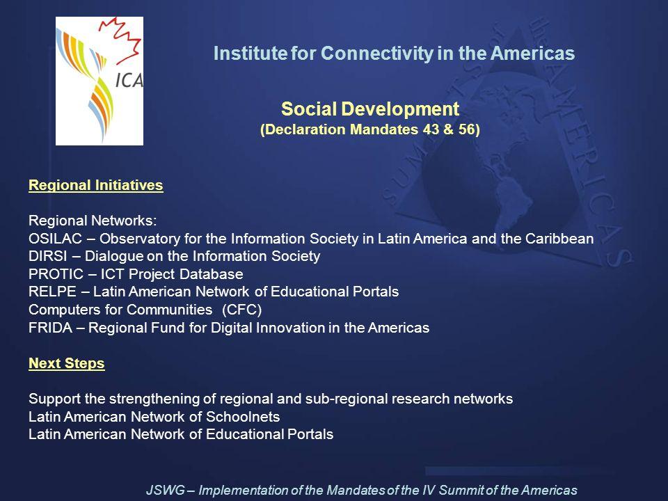 Institute for Connectivity in the Americas Social Development (Declaration Mandates 43 & 56) Regional Initiatives Regional Networks: OSILAC – Observat