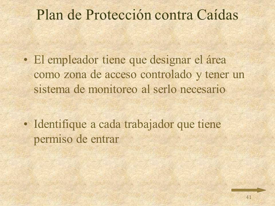 40 Plan de Protección contra Caídas Tiene que ser específico al sitio y guardado en el sitio Hay que documentar por qué no se puede usar un sistema co
