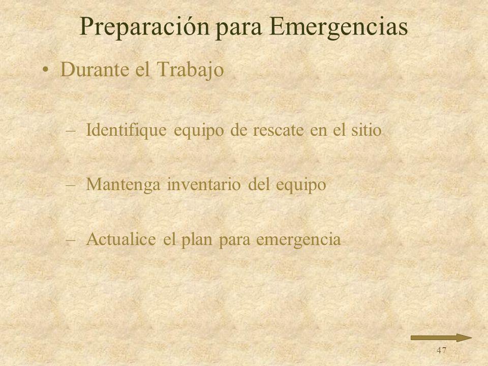 46 Preparación para Emergencias Antes de Comenzar el Trabajo –Documente y anuncie procedimientos de rescate –Anuncie números de emergencia –Indique la