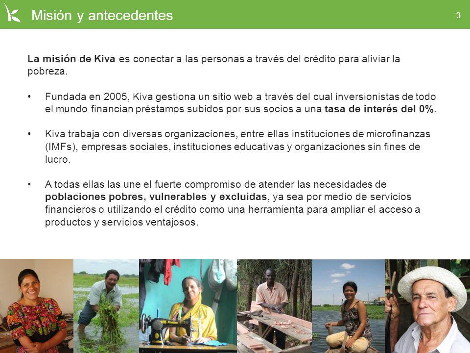 3 Misión y antecedentes La misión de Kiva es conectar a las personas a través del crédito para aliviar la pobreza. Fundada en 2005, Kiva gestiona un s