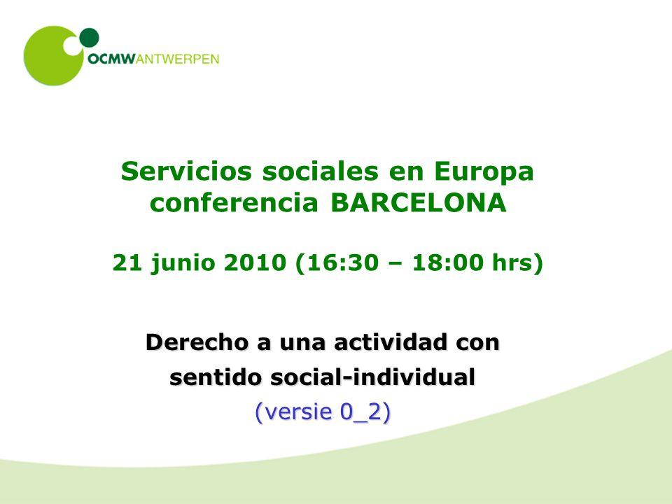 Servicios sociales en Europa conferencia BARCELONA 21 junio 2010 (16:30 – 18:00 hrs) Derecho a una actividad con sentido social-individual (versie 0_2)