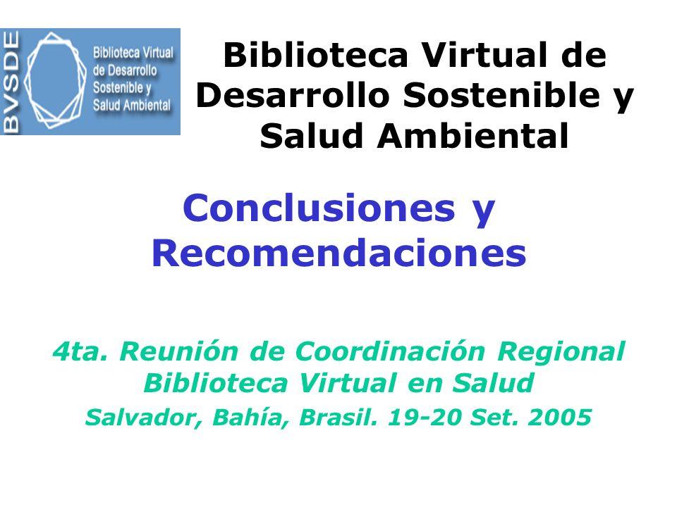 Biblioteca Virtual de Desarrollo Sostenible y Salud Ambiental Conclusiones y Recomendaciones 4ta. Reunión de Coordinación Regional Biblioteca Virtual