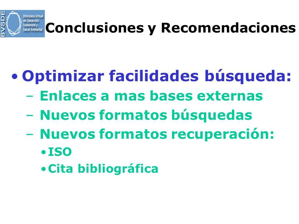 Conclusiones y Recomendaciones Optimizar facilidades búsqueda: – Enlaces a mas bases externas – Nuevos formatos búsquedas – Nuevos formatos recuperaci