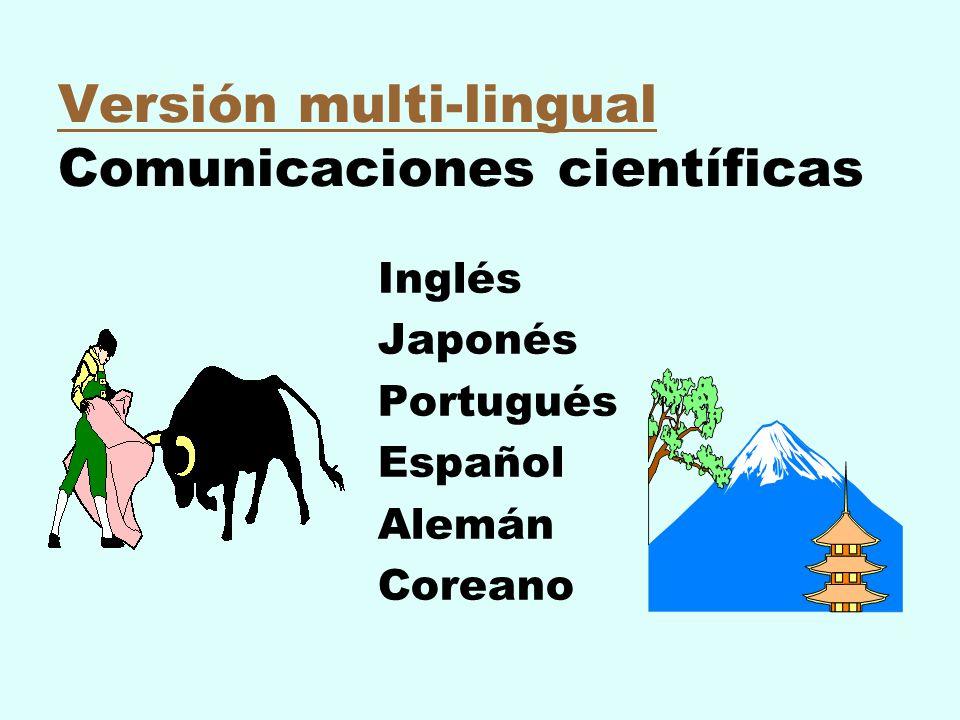 Versión multi-lingual Versión multi-lingual Comunicaciones científicas Inglés Japonés Portugués Español Alemán Coreano