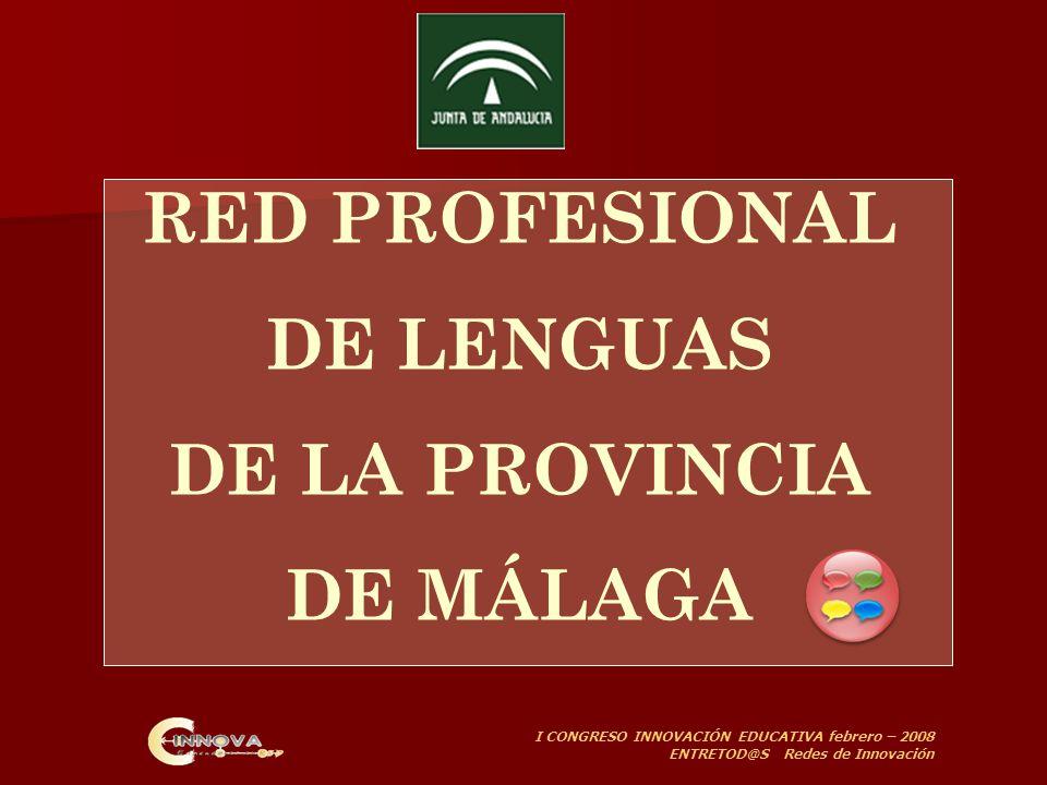 I CONGRESO INNOVACIÓN EDUCATIVA febrero – 2008 ENTRETOD@S Redes de Innovación RED PROFESIONAL DE LENGUAS DE LA PROVINCIA DE MÁLAGA