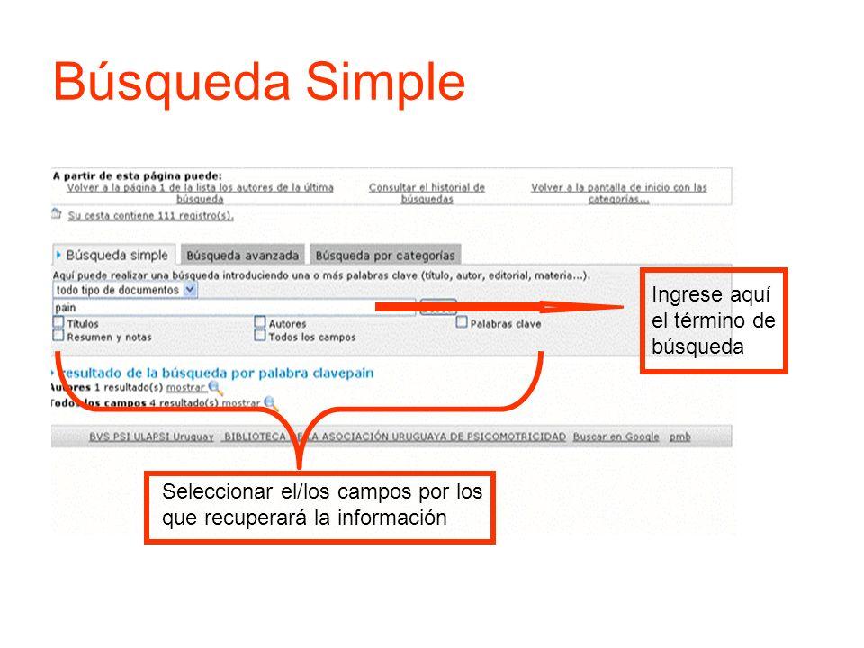 Búsqueda Simple Seleccionar el/los campos por los que recuperará la información Ingrese aquí el término de búsqueda