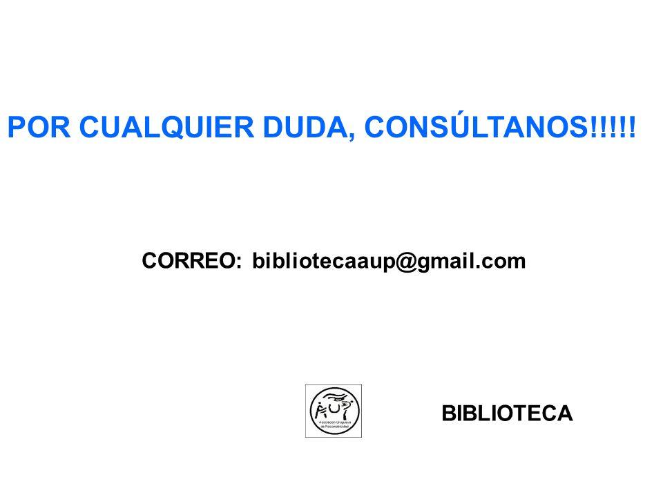 POR CUALQUIER DUDA, CONSÚLTANOS!!!!! CORREO: bibliotecaaup@gmail.com BIBLIOTECA