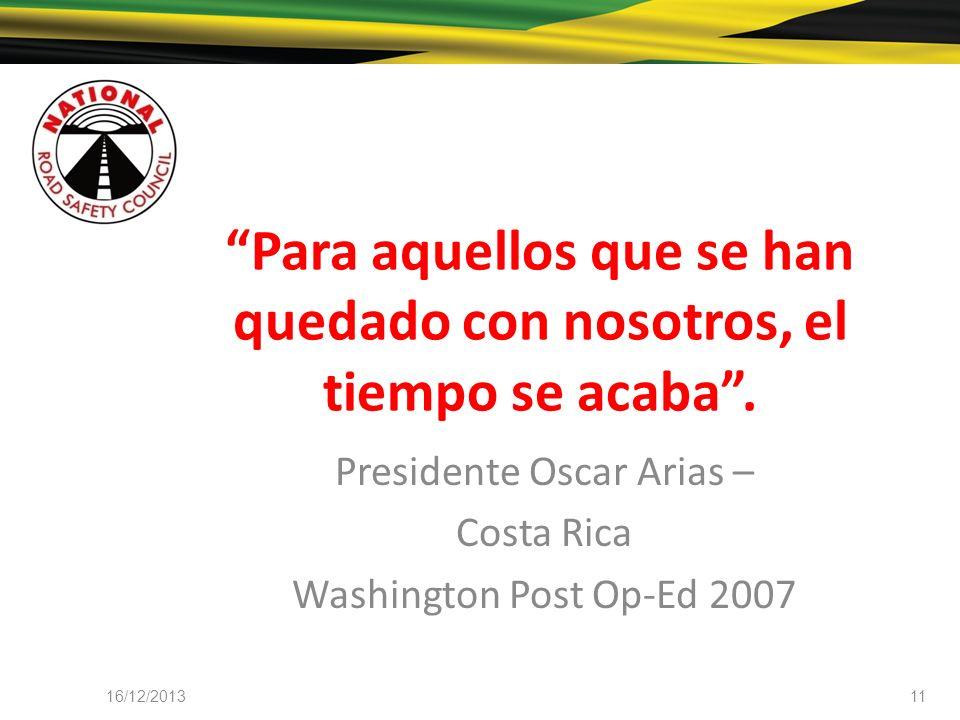 Para aquellos que se han quedado con nosotros, el tiempo se acaba. Presidente Oscar Arias – Costa Rica Washington Post Op-Ed 2007 16/12/201311