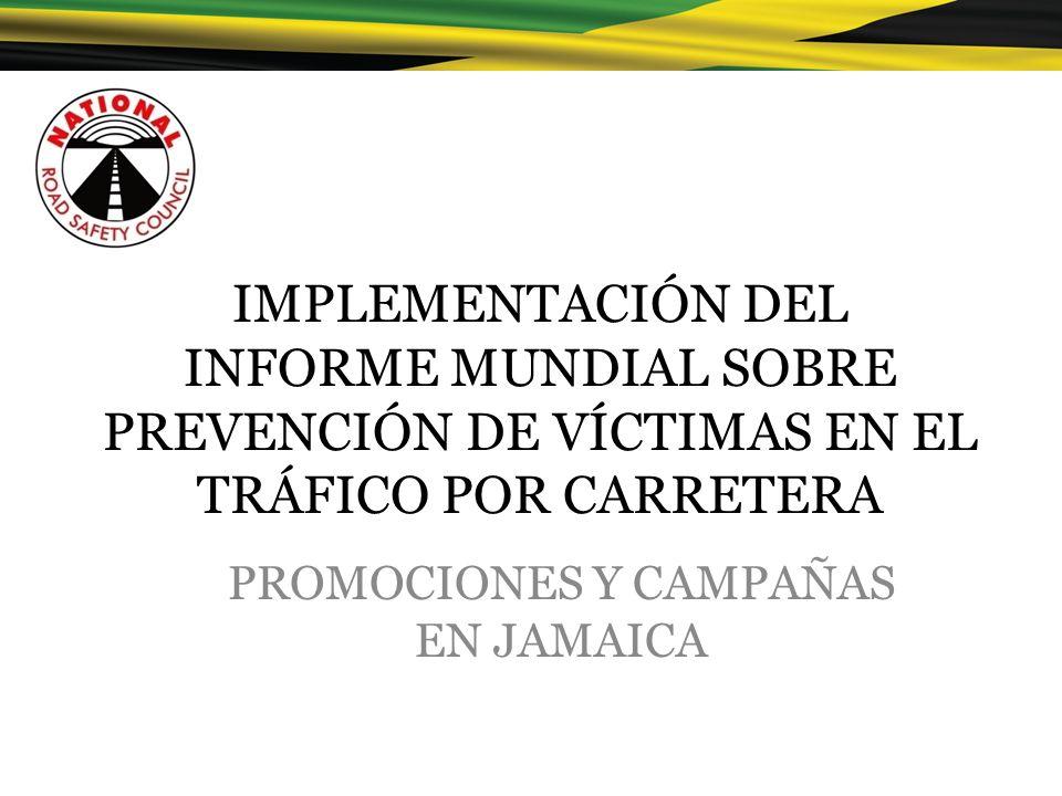 IMPLEMENTACIÓN DEL INFORME MUNDIAL SOBRE PREVENCIÓN DE VÍCTIMAS EN EL TRÁFICO POR CARRETERA PROMOCIONES Y CAMPAÑAS EN JAMAICA