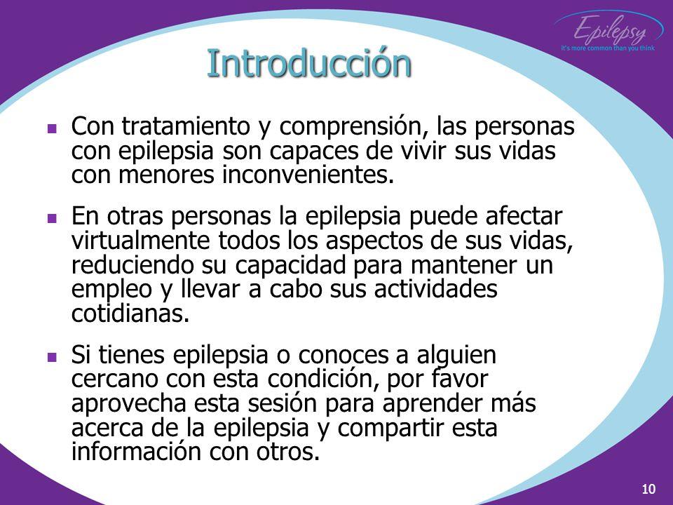 10 Con tratamiento y comprensión, las personas con epilepsia son capaces de vivir sus vidas con menores inconvenientes. En otras personas la epilepsia