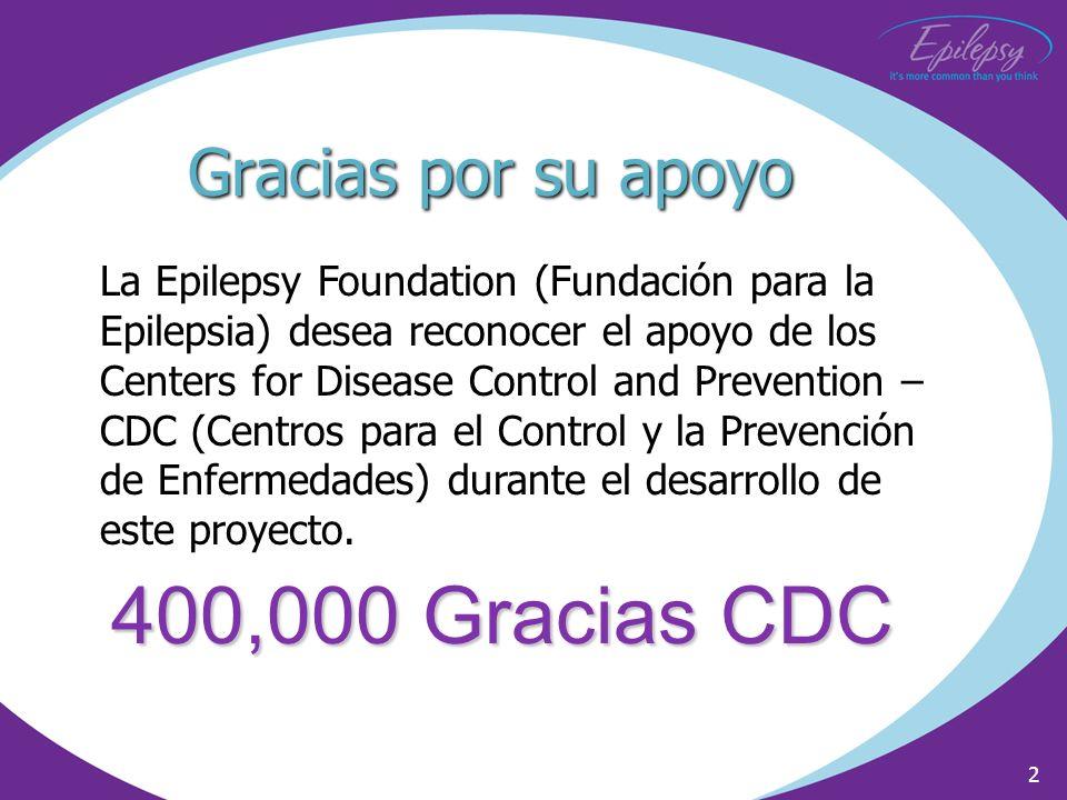 2 Gracias por su apoyo La Epilepsy Foundation (Fundación para la Epilepsia) desea reconocer el apoyo de los Centers for Disease Control and Prevention