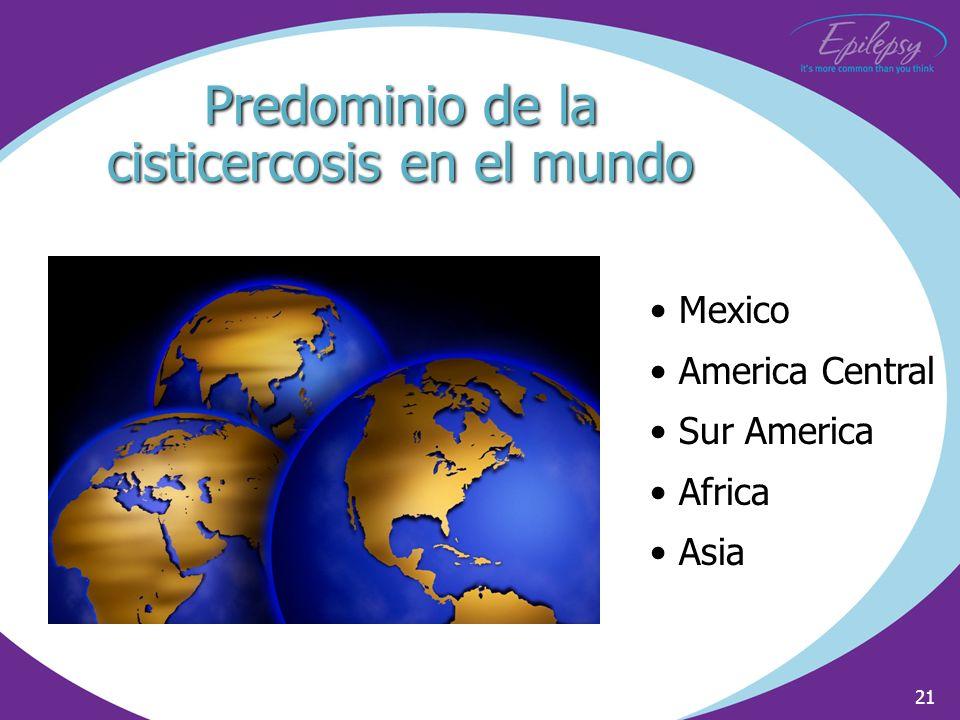 21 Predominio de la cisticercosis en el mundo Mexico America Central Sur America Africa Asia
