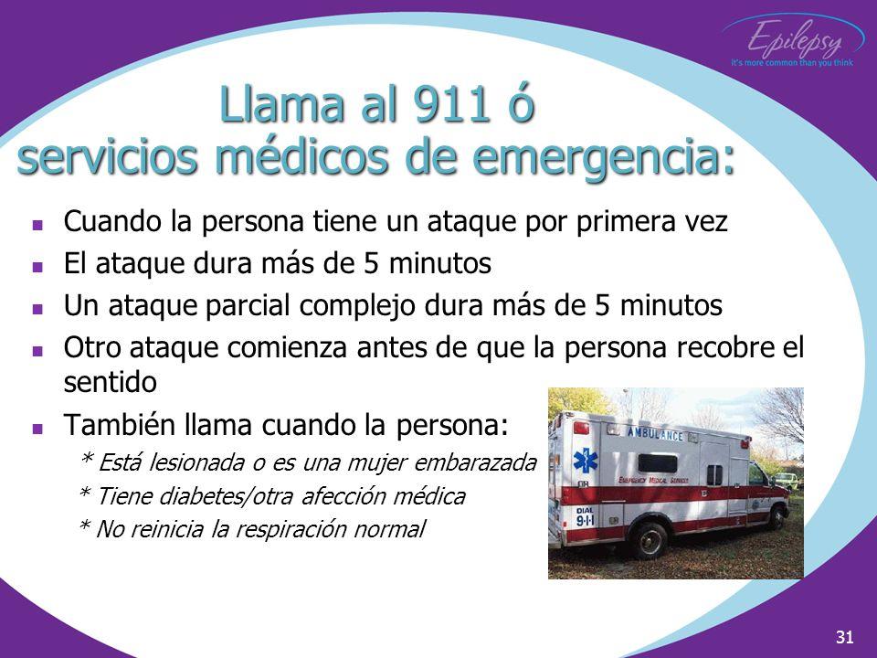 31 Llama al 911 ó servicios médicos de emergencia: Cuando la persona tiene un ataque por primera vez El ataque dura más de 5 minutos Un ataque parcial