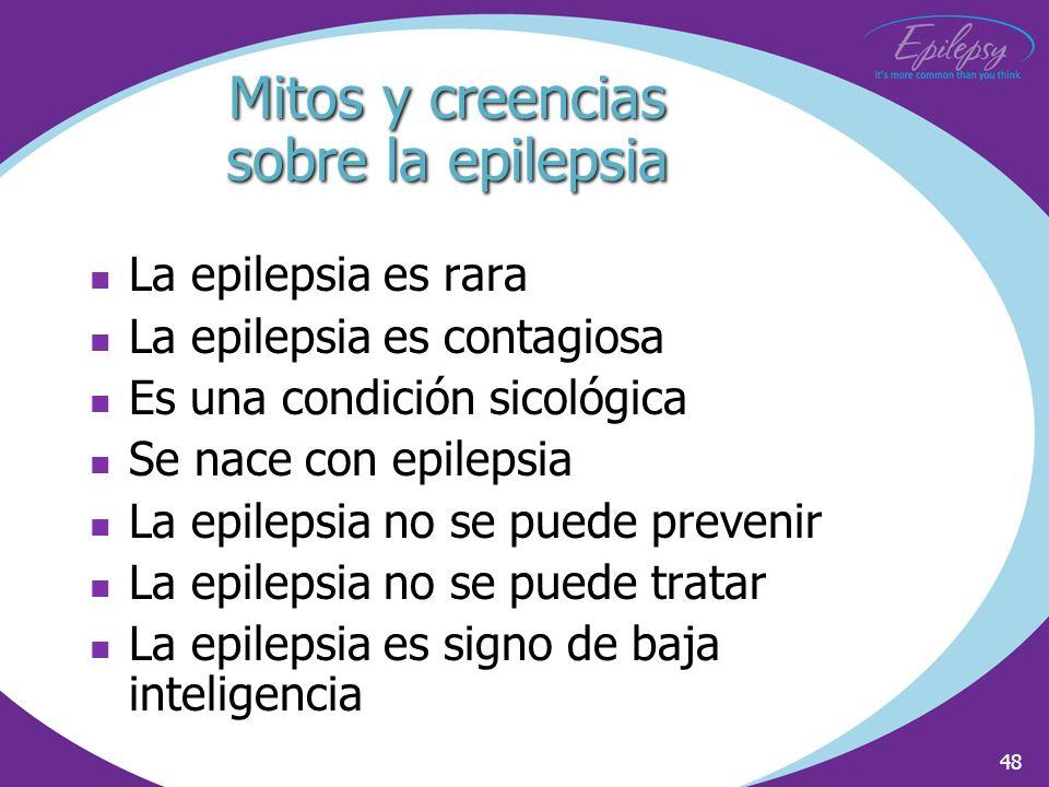 48 Mitos y creencias sobre la epilepsia La epilepsia es rara La epilepsia es contagiosa Es una condición sicológica Se nace con epilepsia La epilepsia