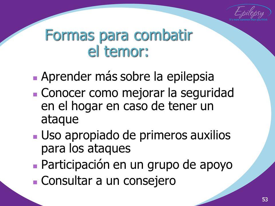 53 Aprender más sobre la epilepsia Conocer como mejorar la seguridad en el hogar en caso de tener un ataque Uso apropiado de primeros auxilios para lo