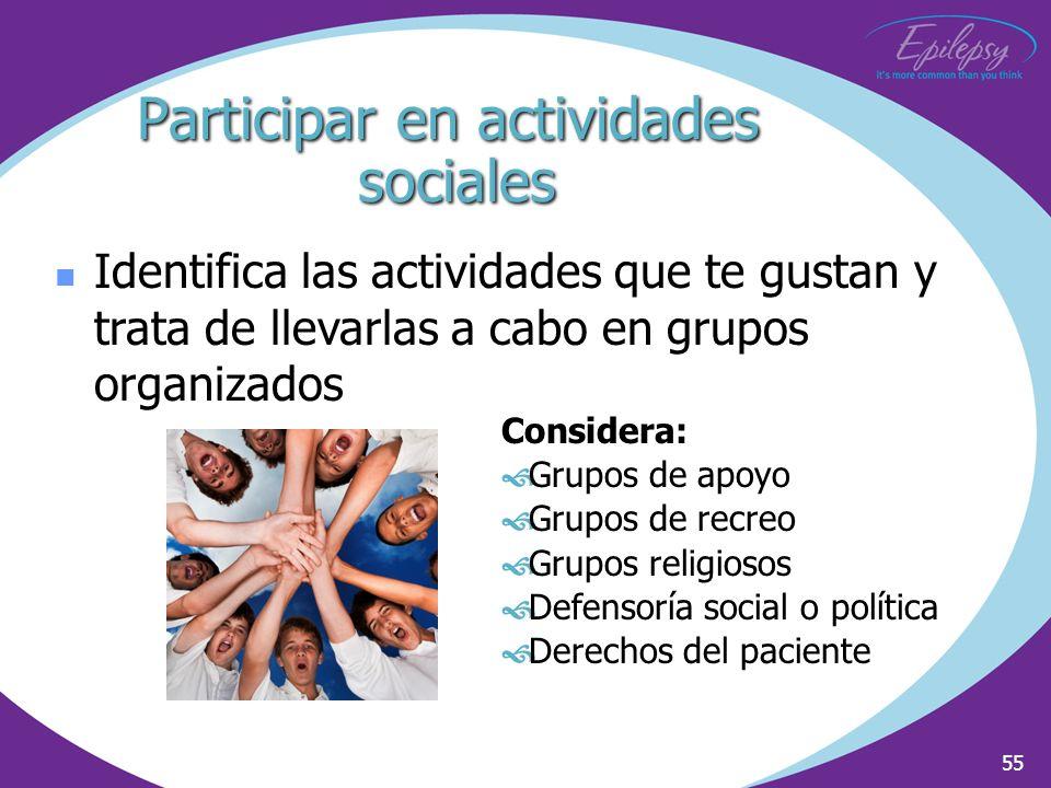 55 Identifica las actividades que te gustan y trata de llevarlas a cabo en grupos organizados Considera: ›Grupos de apoyo ›Grupos de recreo ›Grupos re