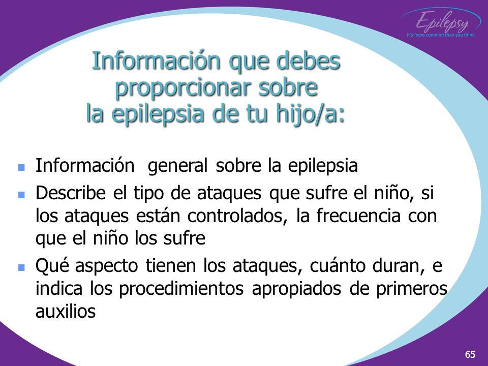 65 Información general sobre la epilepsia Describe el tipo de ataques que sufre el niño, si los ataques están controlados, la frecuencia con que el ni