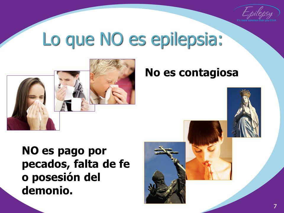 7 Lo que NO es epilepsia: No es contagiosa NO es pago por pecados, falta de fe o posesión del demonio.