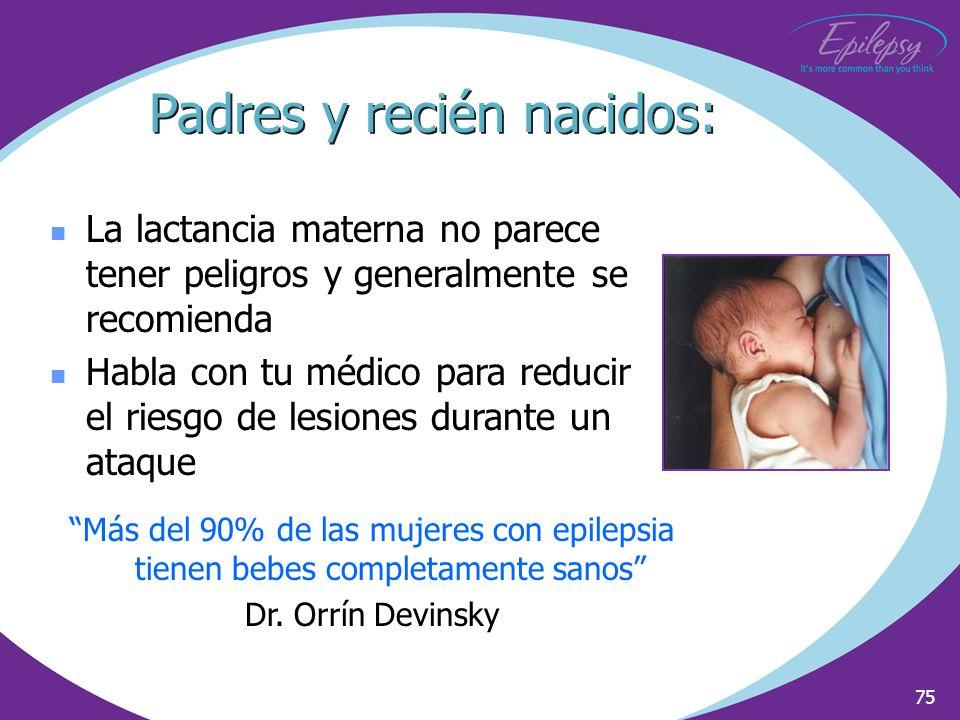 75 La lactancia materna no parece tener peligros y generalmente se recomienda Habla con tu médico para reducir el riesgo de lesiones durante un ataque