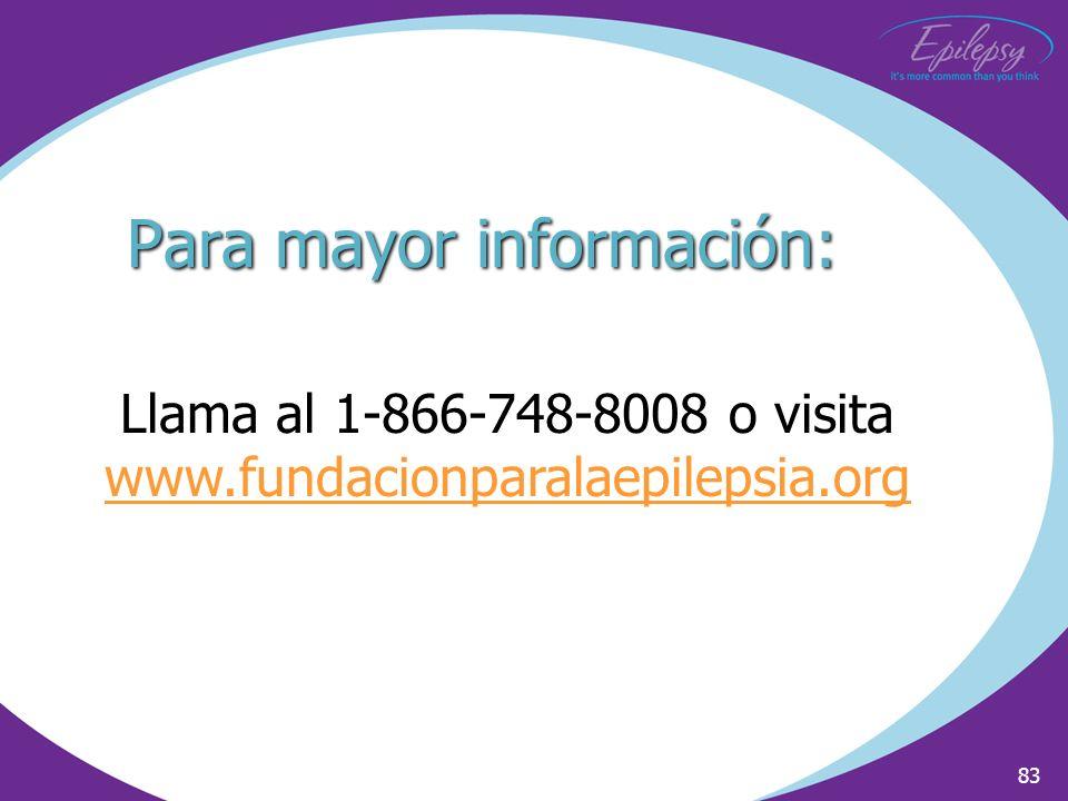 83 Para mayor información: Llama al 1-866-748-8008 o visita www.fundacionparalaepilepsia.org www.fundacionparalaepilepsia.org