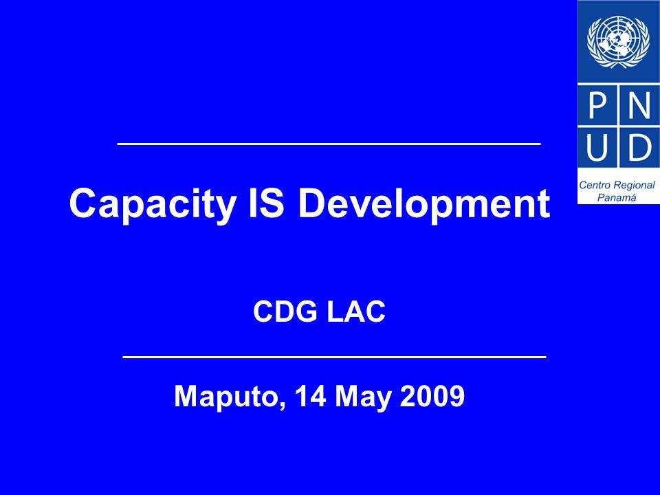 Capacity IS Development CDG LAC Maputo, 14 May 2009