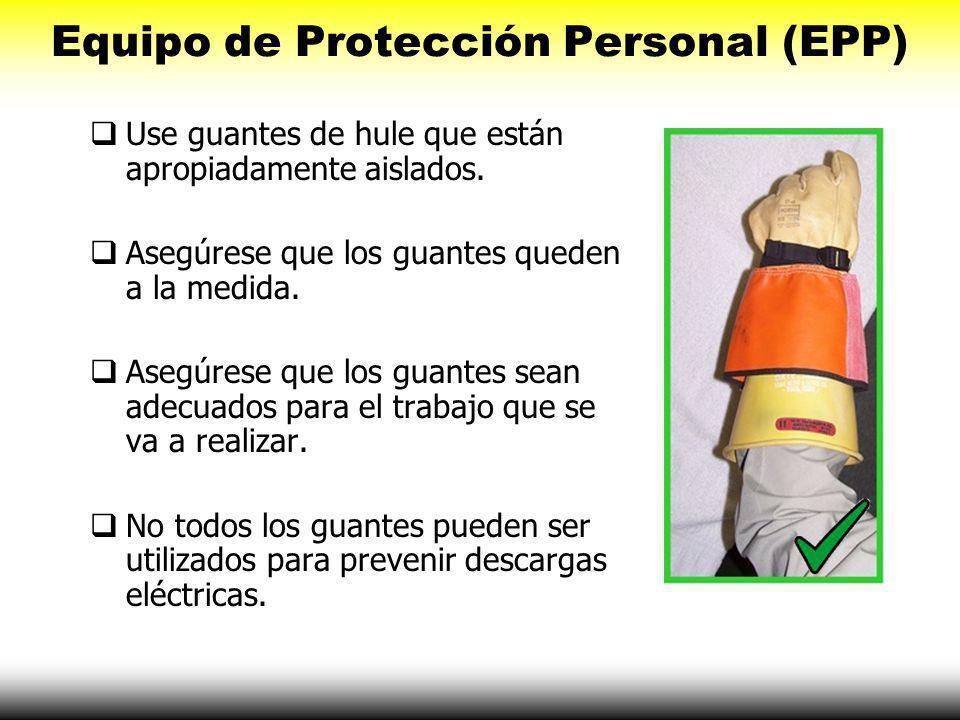 Equipo de Protección Personal ( EPP ) EPP para peligros de electrocución incluye: Cascos Guantes de hule Ropa de aislamiento NUNCA use EPP dañado!