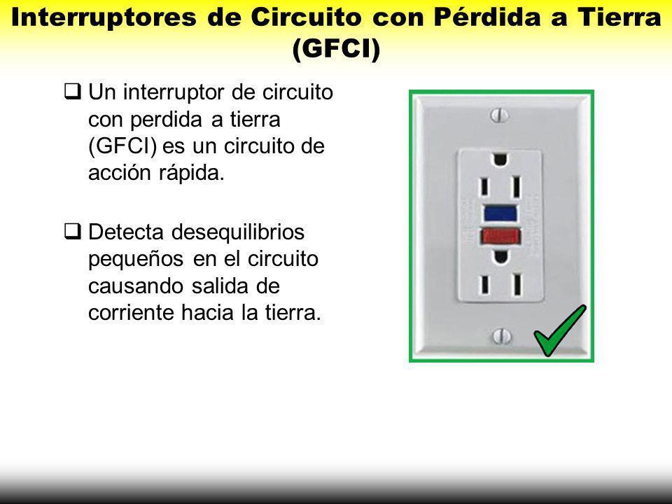 Interruptores de Circuito con Pérdida a Tierra (GFCI) OSHA requiere el uso de interruptor de circuito con perdida a tierra (GFCI) en todos los sitios