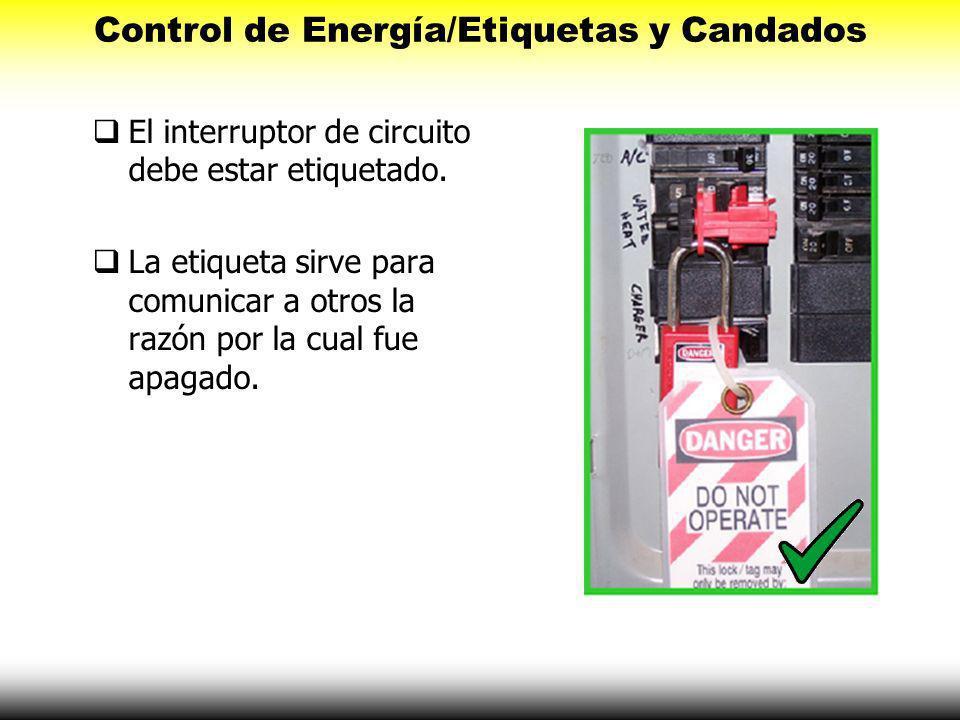 Los trabajadores deben de cerciorarse que la electricidad está apagada y bloqueada antes de comenzar el trabajo. Control de Energía/Etiquetas y Candad