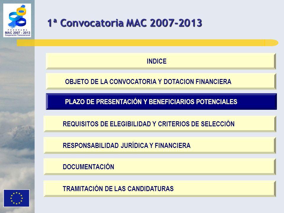 TRAMITACIÓN DE LAS CANDIDATURAS OBJETO DE LA CONVOCATORIA Y DOTACION FINANCIERA PLAZO DE PRESENTACIÓN Y BENEFICIARIOS POTENCIALES REQUISITOS DE ELEGIBILIDAD Y CRITERIOS DE SELECCIÓN RESPONSABILIDAD JURÍDICA Y FINANCIERA INDICE DOCUMENTACIÓN 1ª Convocatoria MAC 2007-2013